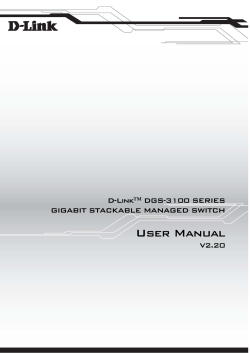 User Manual D-Link™ DGS-3100 SERIES GIGABIT STACKABLE MANAGED SWITCH