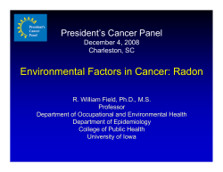 Environmental Factors in Cancer: Radon President's Cancer Panel December 4, 2008 Charleston, SC
