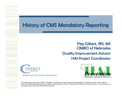 History of CMS Mandatory Reporting Peg Gilbert, RN, MS CIMRO of Nebraska