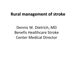 Rural management of stroke Dennis W. Dietrich, MD Benefis Healthcare Stroke  Center Medical Director