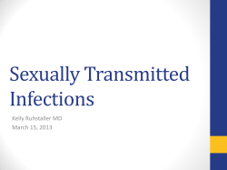 Sexually Transmitted Infections Kelly Ruhstaller MD March 15, 2013