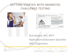 GETTING STARTED WITH MANNITOL CHALLENGE TESTING Rick Ballard, RRT, RPFT Applications/Education Specialist
