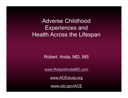 Adverse Childhood Experiences and Health Across the Lifespan Robert  Anda, MD, MS
