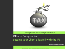 "Offer#in#Compromise: Settling#your#Client's#Tax#Bill#with#the#IRS Moving#Your#Practice#in#the#Right#Direction# A""Practice""Essentials""Presentation"