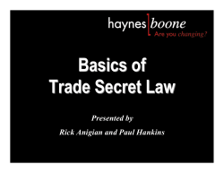 Basics of Trade Secret Law Presented by Rick Anigian and Paul Hankins