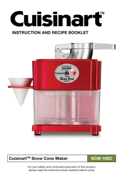 INSTRUCTION AND RECIPE BOOKLET Cuisinart Snow Cone Maker SCM-100C