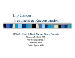 Lip Cancer: Treatment & Reconstruction Elizabeth E. Redd, M.D.