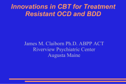 Innovations in CBT for Treatment Resistant OCD and BDD Riverview Psychiatric Center