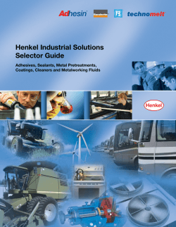 Henkel Industrial Solutions Selector Guide Adhesives, Sealants, Metal Pretreatments,