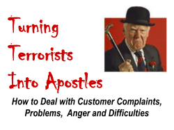 Turning Terrorists Into Apostles How to Deal with Customer Complaints,