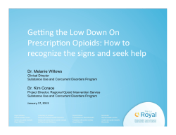Ge#ng the Low Down On  Prescrip4on Opioids: How to  recognize the signs and seek help  Dr. Melanie Willows