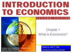 Chapter 1 What is Economics? Slides by John F. Hall