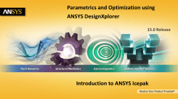 Parametrics and Optimization using ANSYS DesignXplorer Introduction to ANSYS Icepak 15.0 Release