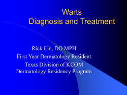 Warts Diagnosis and Treatment Rick Lin, DO MPH First Year Dermatology Resident