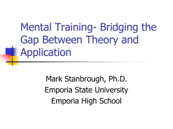 Mental Training- Bridging the Gap Between Theory and Application Mark Stanbrough, Ph.D.
