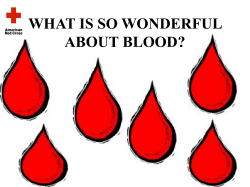 WHAT IS SO WONDERFUL ABOUT BLOOD?