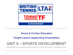 – SPORTS DEVELOPMENT UNIT 6 Tennis & Further Education Taught Lesson Supporting Presentation