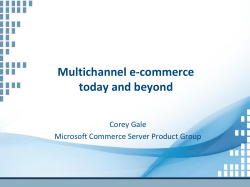 Multichannel e-commerce today and beyond Corey Gale Microsoft Commerce Server Product Group