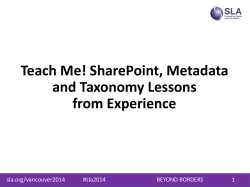 Teach Me! SharePoint, Metadata and Taxonomy Lessons from Experience sla.org/vancouver2014