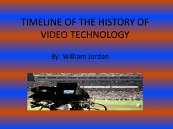 TIMELINE OF THE HISTORY OF VIDEO TECHNOLOGY By: William Jordan