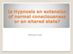 Is Hypnosis an extension of normal consciousness or an altered state? Maryann Ruiz