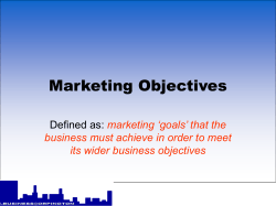Marketing Objectives Defined as: marketing 'goals' that the