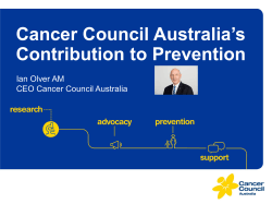 Cancer Council Australia's Contribution to Prevention Ian Olver AM CEO Cancer Council Australia