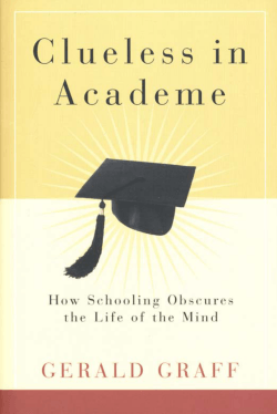 Clueless in Academe: How Schooling Obscures the Life of the Mind