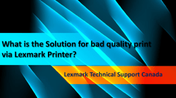 What is the Solution for bad quality print via Lexmark Printer