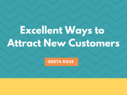 Excellent Ways to Attract New Customers by Odeta Rose