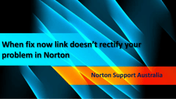 When fix now link doesn't rectify your problem in Norton